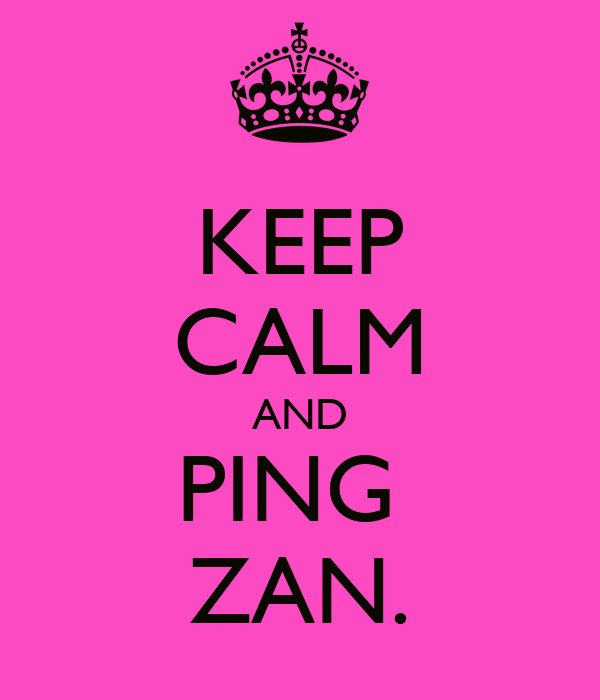 KEEP CALM AND PING  ZAN.
