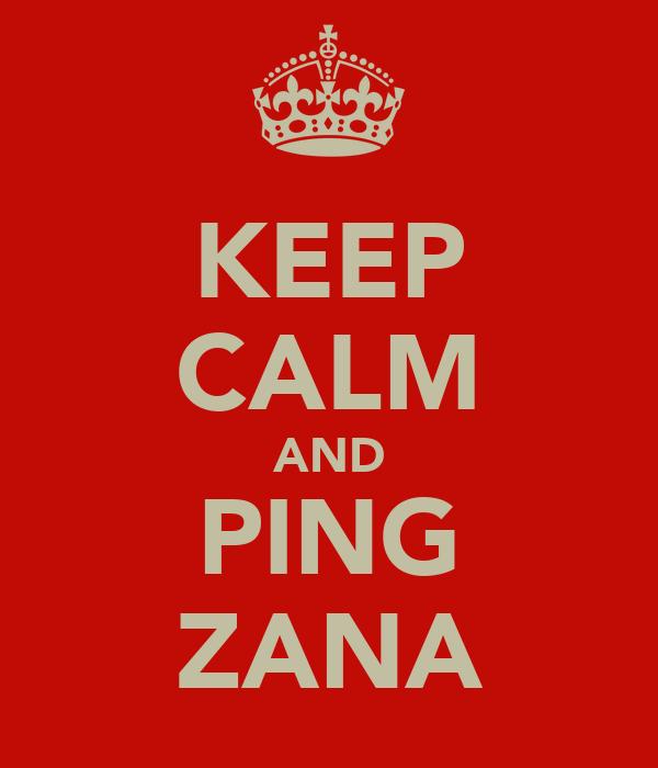 KEEP CALM AND PING ZANA
