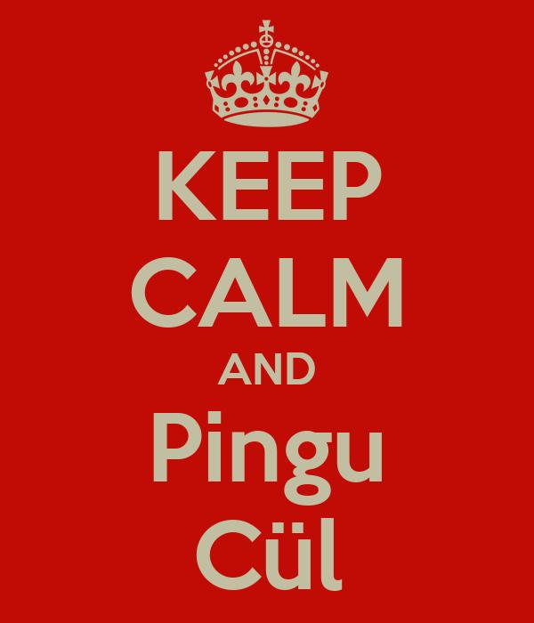 KEEP CALM AND Pingu Cül