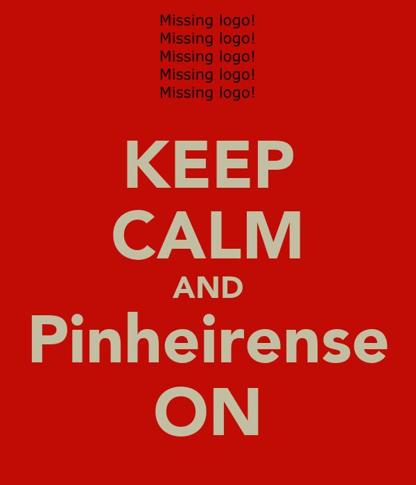 KEEP CALM AND Pinheirense ON