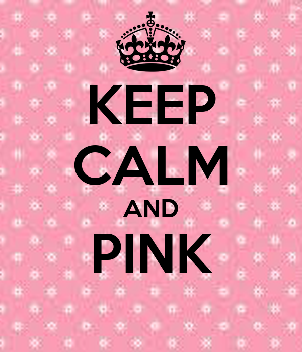 KEEP CALM AND PINK