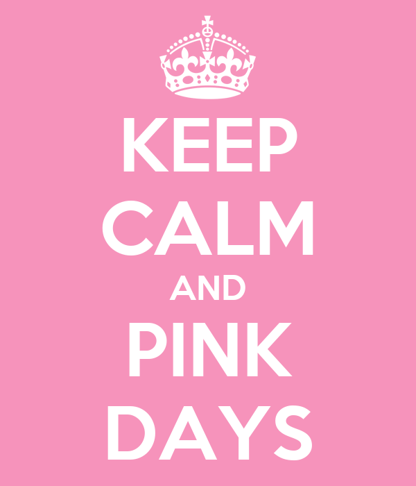 KEEP CALM AND PINK DAYS