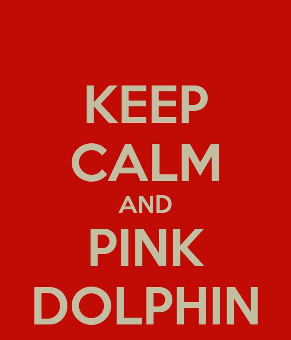 KEEP CALM AND PINK DOLPHIN