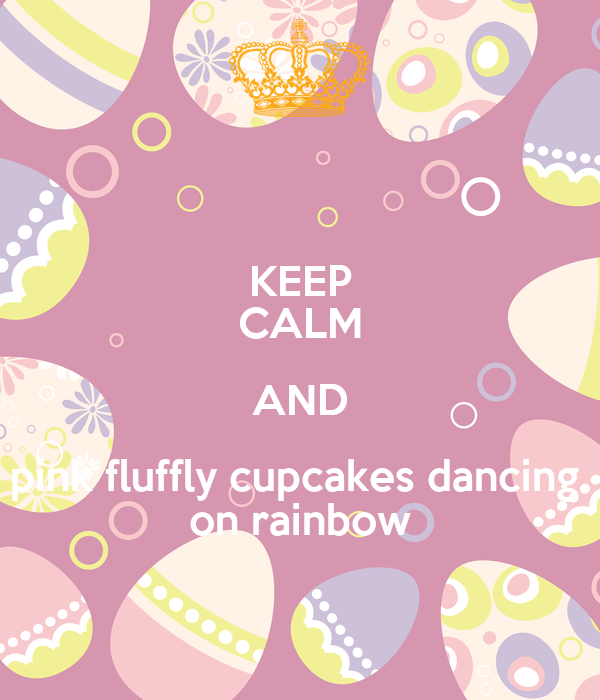 KEEP CALM AND pink fluffly cupcakes dancing  on rainbow