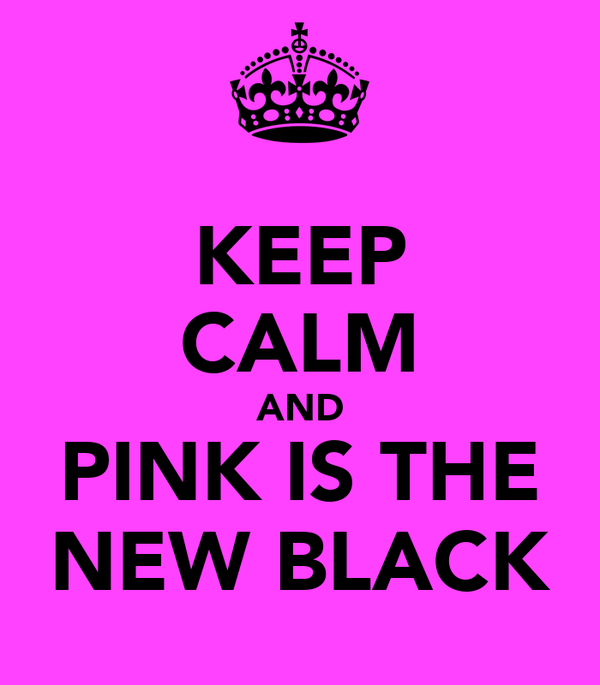 KEEP CALM AND PINK IS THE NEW BLACK