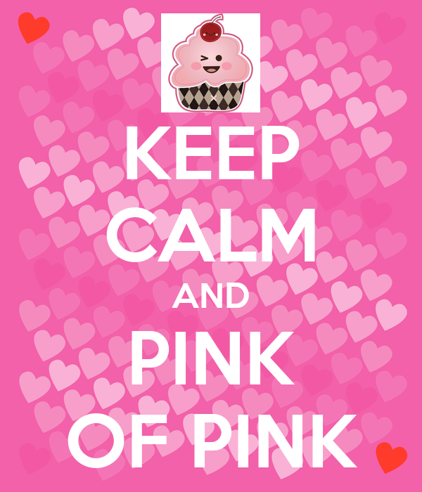 KEEP CALM AND PINK OF PINK