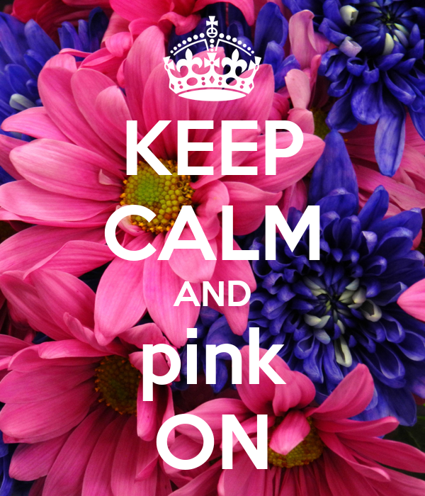 KEEP CALM AND pink ON