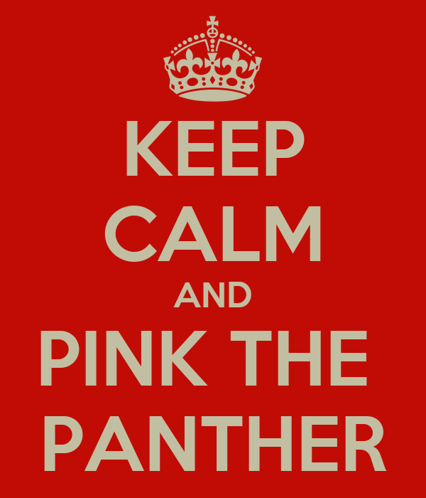 KEEP CALM AND PINK THE  PANTHER