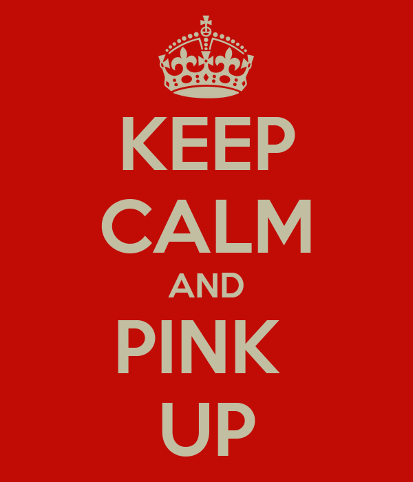 KEEP CALM AND PINK  UP