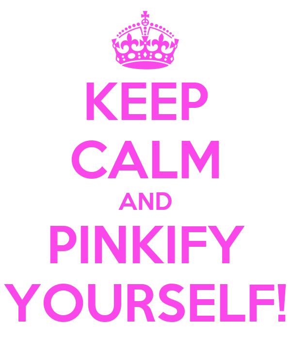 KEEP CALM AND PINKIFY YOURSELF!