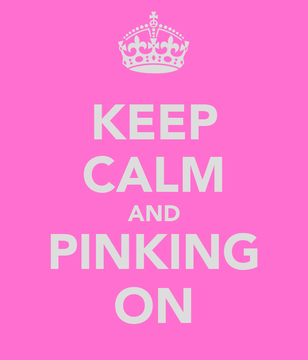 KEEP CALM AND PINKING ON