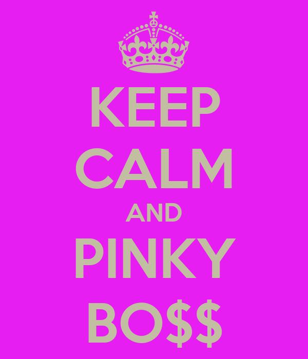 KEEP CALM AND PINKY BO$$