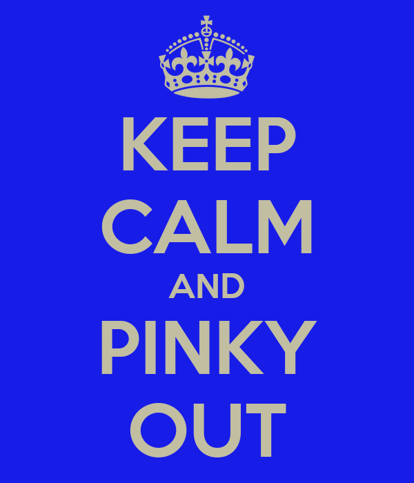 KEEP CALM AND PINKY OUT