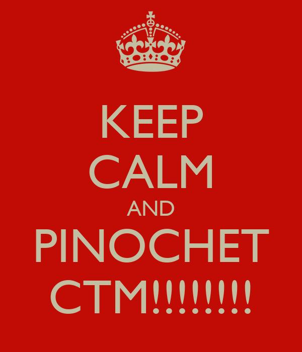 KEEP CALM AND PINOCHET CTM!!!!!!!!