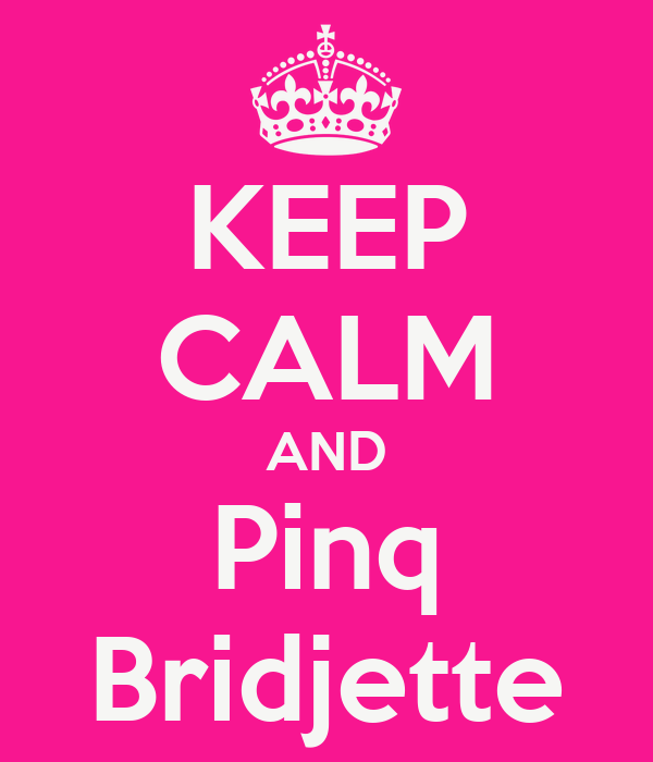 KEEP CALM AND Pinq Bridjette
