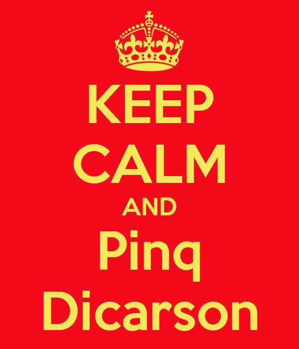 KEEP CALM AND Pinq Dicarson