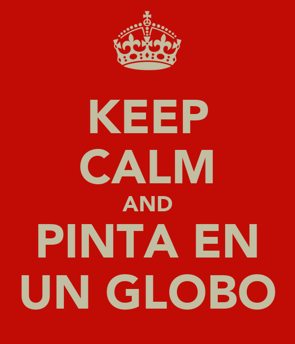 KEEP CALM AND PINTA EN UN GLOBO