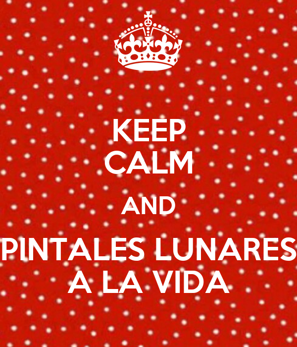 KEEP CALM AND PINTALES LUNARES A LA VIDA