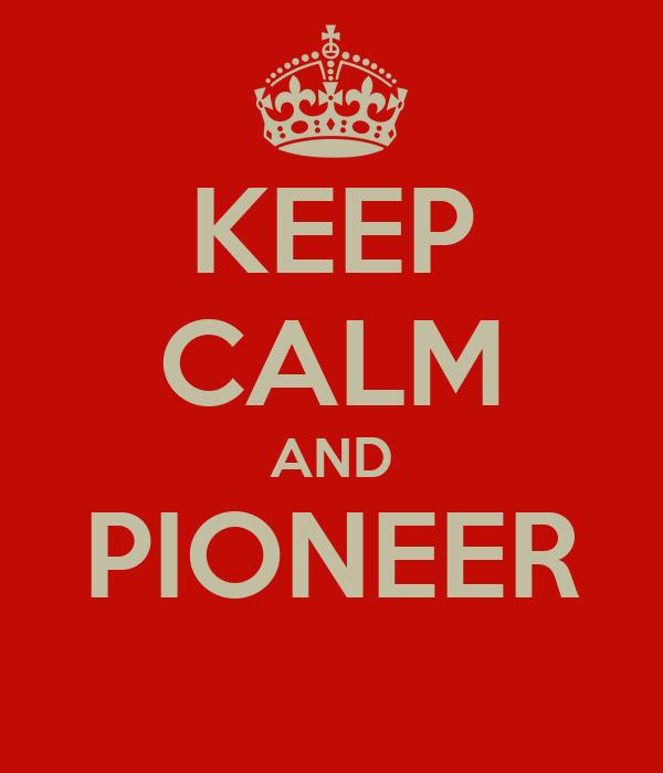 KEEP CALM AND PIONEER
