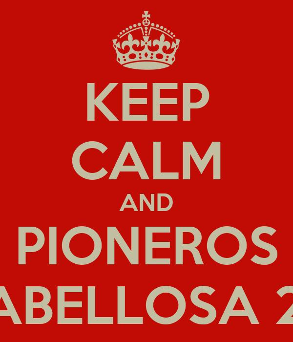 KEEP CALM AND PIONEROS RIVABELLOSA 2014