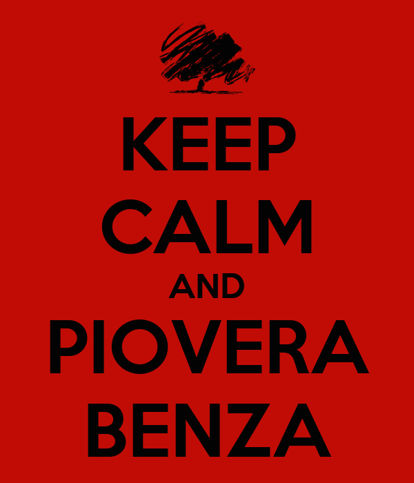 KEEP CALM AND PIOVERA BENZA
