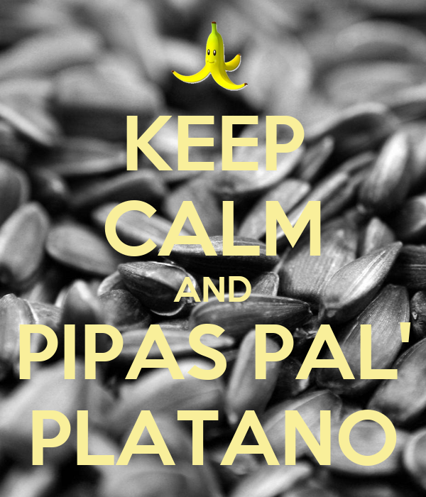 KEEP CALM AND PIPAS PAL' PLATANO