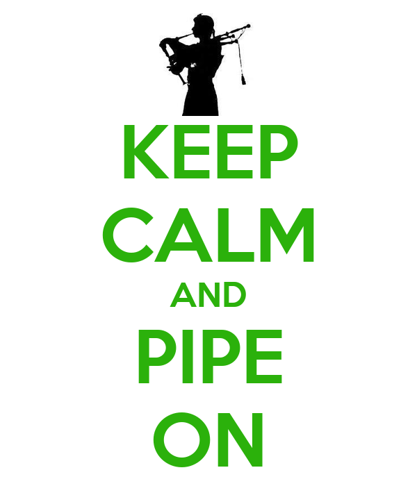 KEEP CALM AND PIPE ON