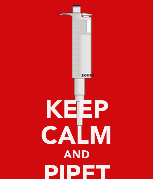KEEP CALM AND PIPET ON