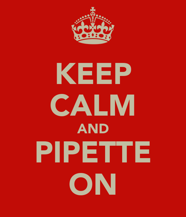 KEEP CALM AND PIPETTE ON