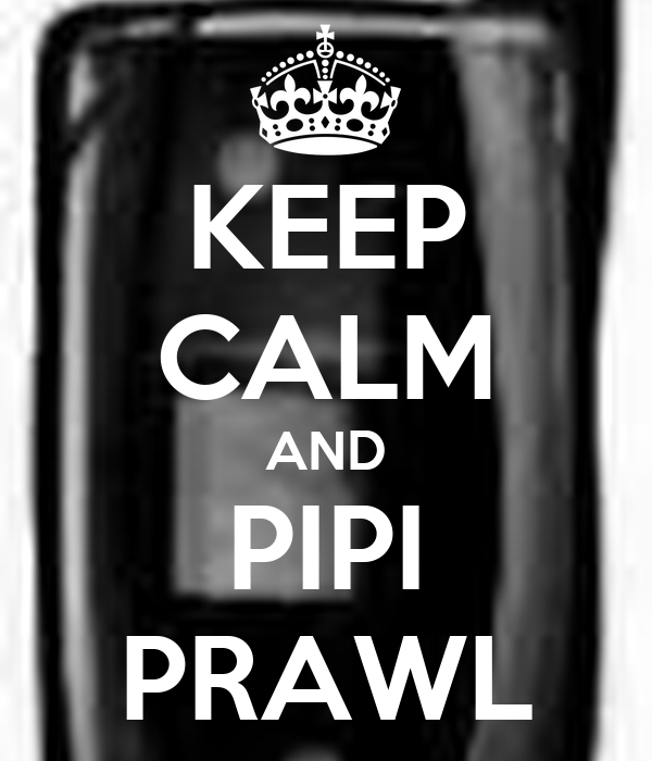 KEEP CALM AND PIPI PRAWL