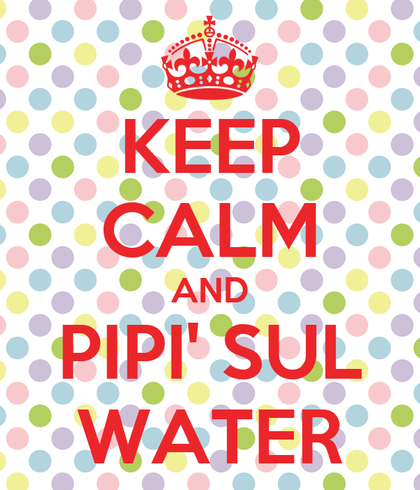 KEEP CALM AND PIPI' SUL WATER