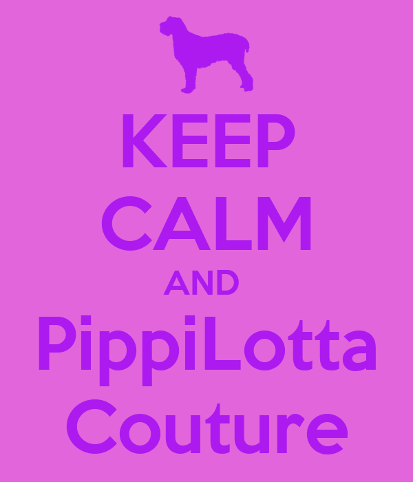 KEEP CALM AND  PippiLotta Couture