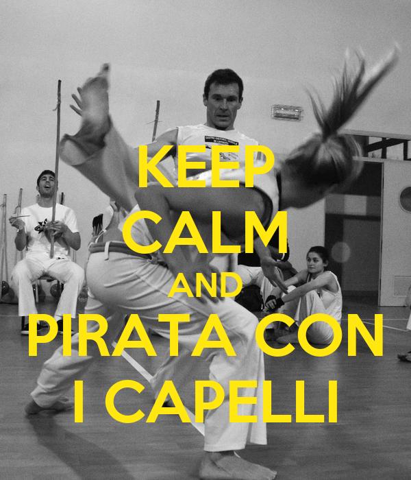 KEEP CALM AND PIRATA CON I CAPELLI