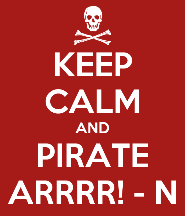 KEEP CALM AND PIRATE ARRRR! - N