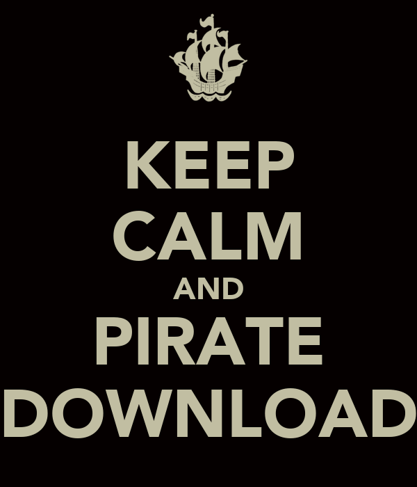 KEEP CALM AND PIRATE DOWNLOAD