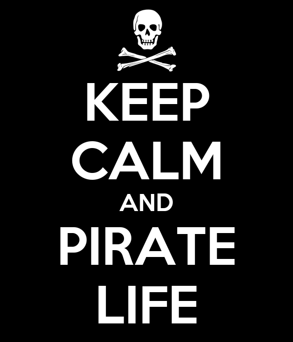 KEEP CALM AND PIRATE LIFE