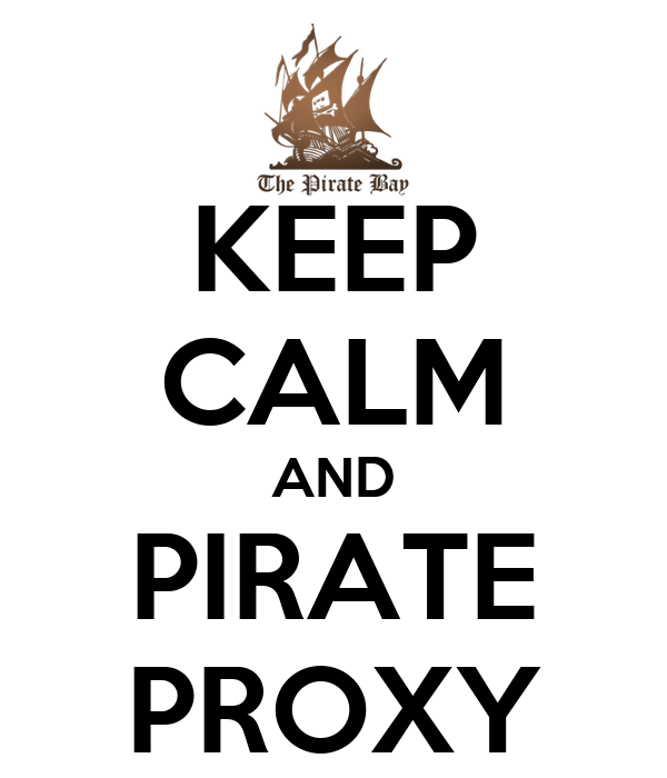 KEEP CALM AND PIRATE PROXY