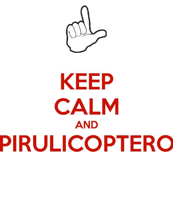 KEEP CALM AND PIRULICOPTERO