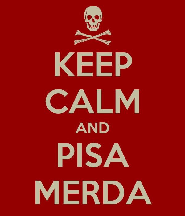 KEEP CALM AND PISA MERDA