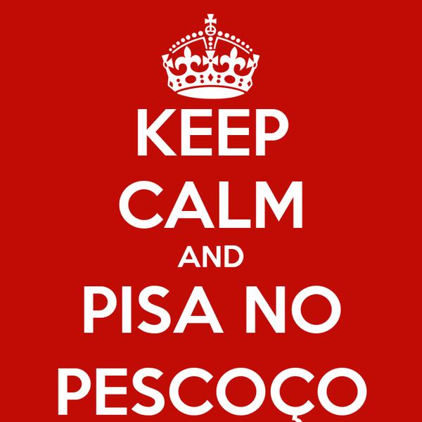 KEEP CALM AND PISA NO PESCOÇO