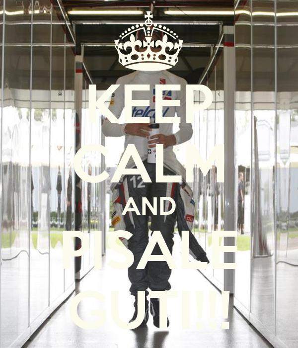 KEEP CALM AND PISALE GUTI!!!