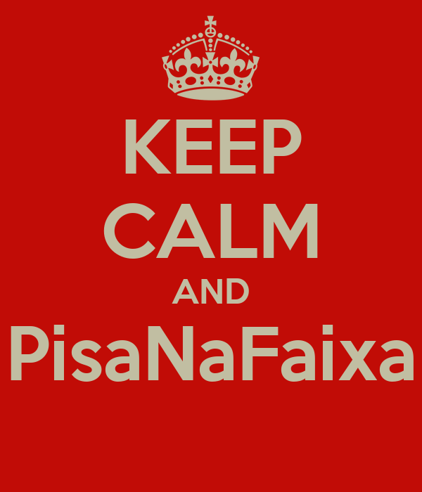 KEEP CALM AND PisaNaFaixa