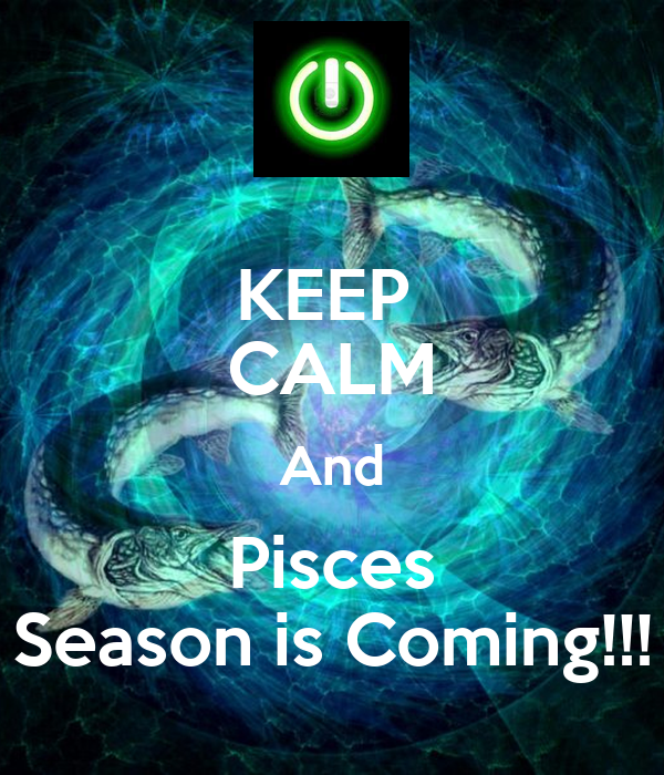 KEEP  CALM And Pisces Season is Coming!!!