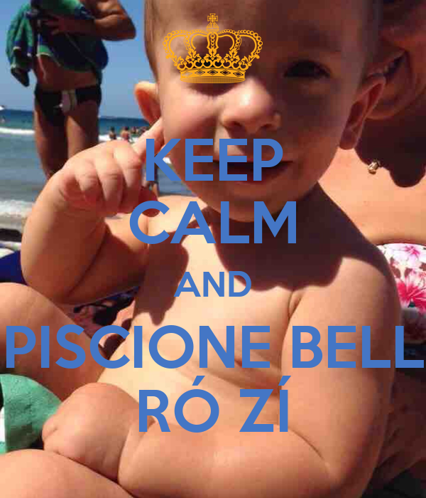 KEEP CALM AND PISCIONE BELL RÓ ZÍ