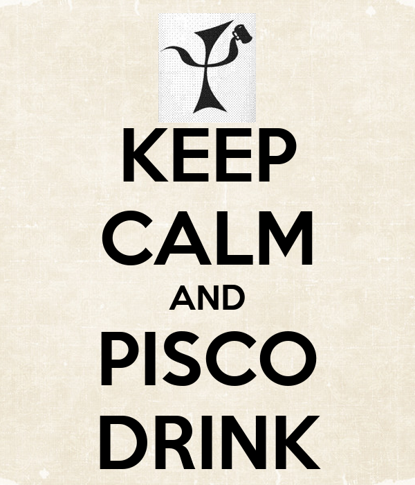 KEEP CALM AND PISCO DRINK