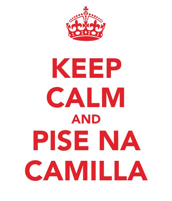KEEP CALM AND PISE NA CAMILLA