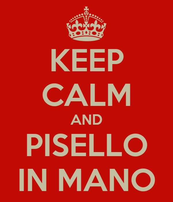 KEEP CALM AND PISELLO IN MANO