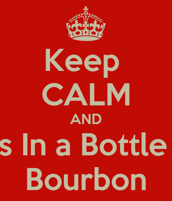 Keep  CALM AND Piss In a Bottle of  Bourbon