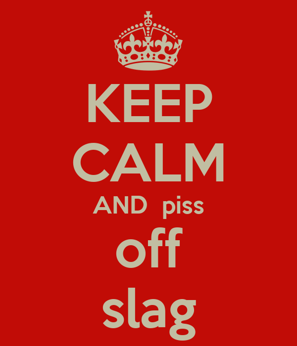 KEEP CALM AND  piss off slag
