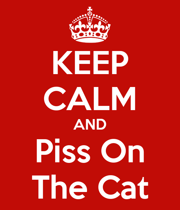 KEEP CALM AND Piss On The Cat